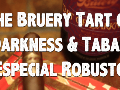 The Bruery Tart of Darkness and Tabak Especial Robusto Pairing