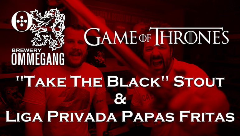 Ommegang Game of Thrones Take The Black Stout & Liga Privada Papas Fritas | DE Pairings Episode 11